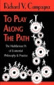 To Play Along the Path; the Multifarious Ps of Existential Philosophy & Practice - Richard V. Campagna;  1stWorld Library