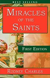 Miracles of the Saints - Charles, Rodney N. / 1st World Publishing