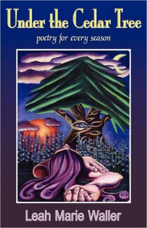 Under The Cedar Tree; poetry for every season - Leah Marie Waller