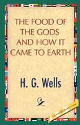 Wells, H G: The Food of the Gods and How It Came to Earth