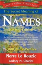 The Secret Meaning of Names ~ Revised Edition - Le Rouzic, Pierre / Charles, N. Rodney / 1st World Publishing