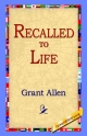 Recalled to Life - Grant Allen;  1st World Library;  1stWorld Library
