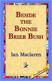 Beside The Bonnie Brier Bush - Ian Maclaren