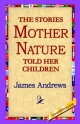 Stories Mother Nature Told Her Children - James Andrews;  1stWorld Library