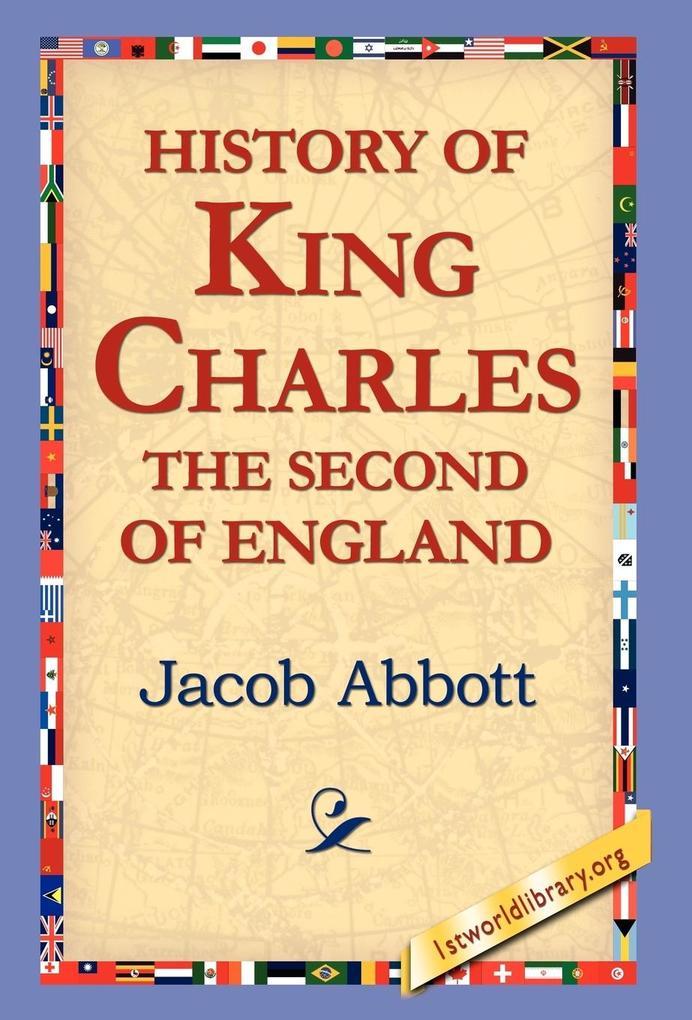 History of King Charles the Second of England als Buch von Jacob Abbot - Jacob Abbot