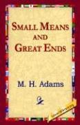 Small Means and Great Ends