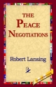 Peace Negotiations - Robert Lansing;  1stWorld Library