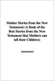 Mother Stories from the New Testament (a - Anonymous