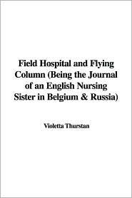 Field Hospital and Flying Column (Being - Violetta Thurstan