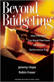 Beyond Budgeting: How Managers Can Break Free from the Annual Performance Trap - Jeremy Hope, Robin Fraser
