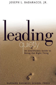 Leading Quietly: An Unorthodox Guide to Doing the Right Thing - Joseph Badaracco