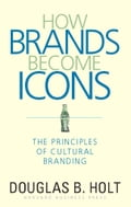 How Brands Become Icons - D.B. Holt