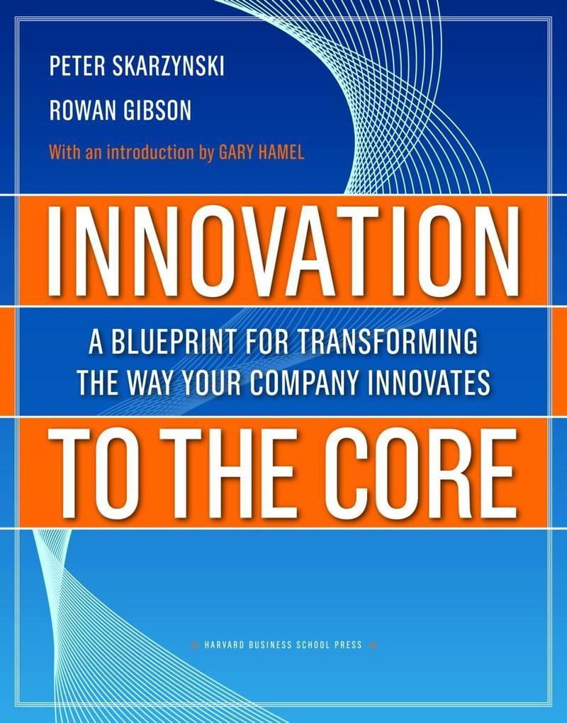 Innovation to the Core als eBook von Peter Skarzynski, Rowan Gibson - Harvard Business Review Press