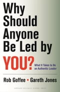 Why Should Anyone Be Led by You? - Gareth Jones, Robert Goffee