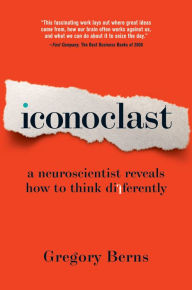 Iconoclast: A Neuroscientist Reveals How to Think Differently - Gregory Berns