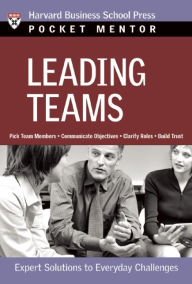 Leading Teams: Expert Solutions to Everyday Challenges - Harvard Business School Press