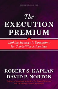 The Execution Premium: Linking Strategy to Operations for Competitive Advantage - Robert S. Kaplan