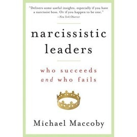 Narcissistic Leaders: Who Succeeds and Who Fails - Michael Maccoby