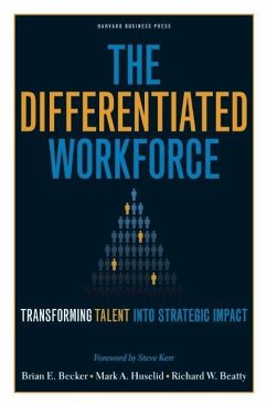 The Differentiated Workforce: Translating Talent Into Strategic Impact - Becker, Brian E. Huselid, Mark A. Beatty, Richard W.