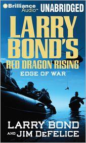Larry Bond's Red Dragon Rising: Edge of War - Larry Bond, Jim DeFelice, Read by Luke Daniels