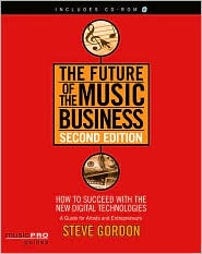 The Future of the Music Business: How to Succeed with the New Digital Technologies, A Guide for Artists and Entrepreneurs