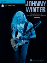 Johnny Winter: A Step-by-Step Breakdown of the Guitar Styles and Techniques of a Blues Legend - Dave Rubin