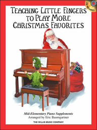 Teaching Little Fingers to Play More Christmas Favorites: Mid-Elementary Piano Supplement - Hal Leonard Corp