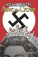 Kill the Truth, Save the Crown