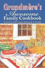 Grandmere's Awesome Family Cookbook - Pierrette Lili Camps-Komarek & Family