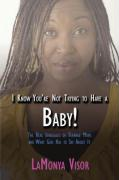 I Know You're Not Trying to Have a Baby!: The Real Struggles of Teenage Moms and What God Has to Say about It