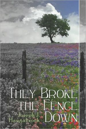 They Broke The Fence Down - Joseph J. Haugabrook