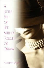 A Little Bit Of Life With A Touch Of Drama - Elizabeth Kelley