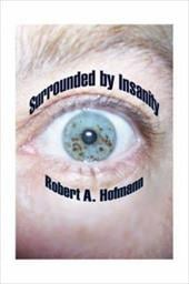 Surrounded by Insanity - Hofmann, Robert A.