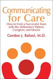 Communicating for Care: How to Form a Successful Team with the Alzheimer's Patient, Caregiver, and Doctor - Rafool M. D., Gordon J.