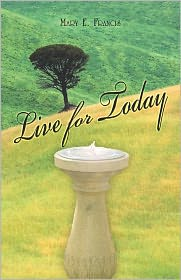 Live For Today - Mary E. Francis
