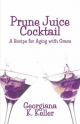 Prune Juice Cocktail - Georgiana K. Keller