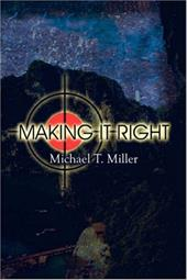 Making It Right - Miller, Michael T.