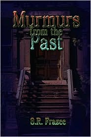 Murmurs From The Past - S. R. Frazee