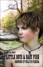 Little Boys & Baby Fish: Growing Up Wild in Florida - White, Capt Bill