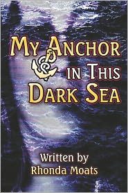 My Anchor In This Dark Sea - Rhonda Moats