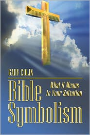 Bible Symbolism What It Means To Your Salvation - Gary Colin