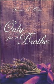 Only For A Brother - Frances  R. Baker, Becky Baker