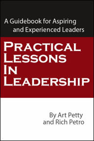 Practical Lessons in Leadership: A Guidebook for Aspiring and Experienced Leaders - Art Petty