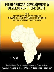 Inter-African Development and Development Fund (IADF): With Alternative Strategies Towards Sustainable Economic Development for Africa (Volume 1)