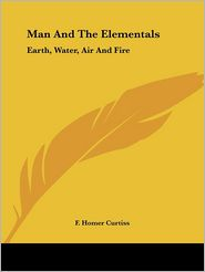 Man and the Elementals: Earth, Water, AI - F. Homer Curtiss