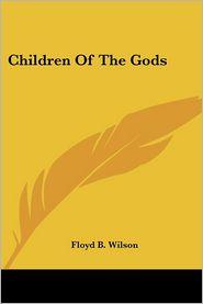 Children Of The Gods - Floyd B. Wilson