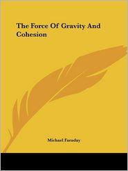 The Force of Gravity and Cohesion - Michael Faraday