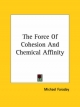 Force of Cohesion and Chemical Affinity - Michael Faraday