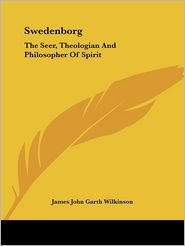 Swedenborg: The Seer, Theologian and Phi