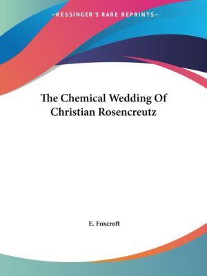 The Chemical Wedding of Christian Rosencreutz - E. Foxcroft